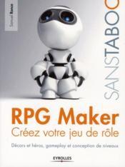 RPG maker, créez votre jeu de rôle ; décors et héros, gameplay et conception de niveaux - Couverture - Format classique