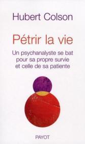 Pétrir la vie ; un psychanalyste se bât pour sa propre survie et celle de sa patiente - Couverture - Format classique