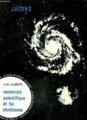 Recherche Scientifique Et Foi Chretienne. Collection : Jalons. Je Sais, Je Crois. - Couverture - Format classique