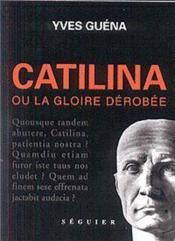 Catilina ou la gloire derobee - Couverture - Format classique