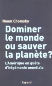 Dominer le monde ou sauver la planete ? l'amerique en quete d'hegemonie mondiale - Couverture - Format classique