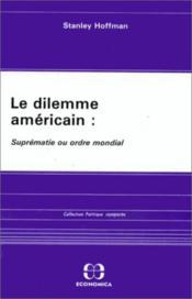 Le Dilemme Américain. Suprématie Ou Ordre Mondial - Couverture - Format classique