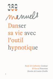 Danser sa vie avec l'outil hypnotique - Couverture - Format classique