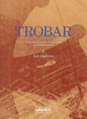 Trobar Ii Les Maitres - Couverture - Format classique