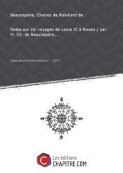 Notes sur six voyages de Louis XI à Rouen / par M. Ch. de Beaurepaire,... [Edition de 1857] - Couverture - Format classique