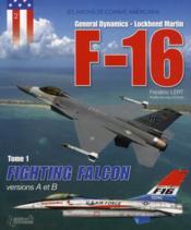 Les avions de combat américains t.1 ; F-16 fighting Falcon, versions A et B - Couverture - Format classique