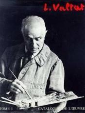 L. Valtat, catalogue de l'oeuvre t.1 - Couverture - Format classique