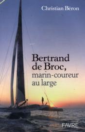 Bertrand de Broc ; marin-coureur au large - Couverture - Format classique