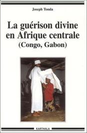 La guérison divine en Afrique centrale (Congo, Gabon) - Couverture - Format classique