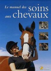 Le manuel des soins aux chevaux - Couverture - Format classique