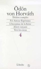 Théâtre complet t.4 ; foi amour espérance ; l'inconnue de la Seine ; allers-retours ; vers cieux - Couverture - Format classique