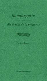 DIX FACONS DE PREPARER ; la courgette - Couverture - Format classique