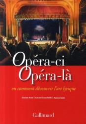 Opéra-ci, opéra-là ou comment découvrir l'art lyrique - Couverture - Format classique
