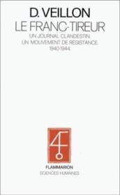 Le franc-tireur - un journal clandestin, un mouvement de resistance, 1940-1944 - Couverture - Format classique