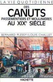 La Vie Quotidienne Des Canuts, Passementiers Et Moulinieres Au Xixe Siecle - Couverture - Format classique