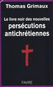 Le livre noir des persécutions antichrétiennes - Couverture - Format classique