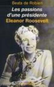 Eleanore Roosevelt ; les passions d'une présidente - Couverture - Format classique