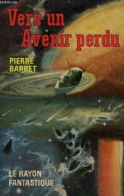 Vers Un Avenir Perdu. Collection : Le Rayon Fantastique N° 98 - Couverture - Format classique