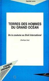 Terres Des Hommes Du Grand Ocean ; De La Coutume Au Droit International - Intérieur - Format classique