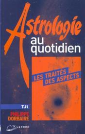 Astrologie Au Quotidien Tome 2 Les Traites Des Aspects - Couverture - Format classique