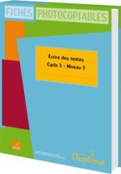 Duplimat ; Cycle 3, Niveau 3 ; Ecrire Des Textes - Couverture - Format classique