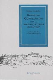Histoire de Constantine sous la domination turque de 1517-1837 - Couverture - Format classique