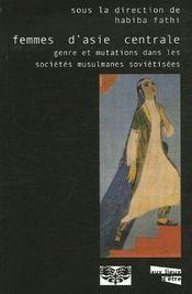 Femmes D'Asie Centrale ; Genre Et Mutations Dans Les Societes Musulmanes Sovietisees - Intérieur - Format classique