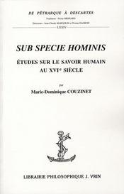 Sub specie hominis ; études sur le savoir humain au XVI siecle - Intérieur - Format classique