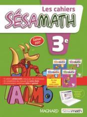 Les cahiers Sésamath ; mathématiques ; 3e (édition 2017) - Couverture - Format classique
