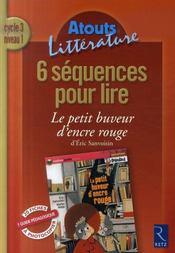 6 séquences pour lire ; le petit buveur d'encre rouge ; cycle 3 ; niveau 1 - Intérieur - Format classique