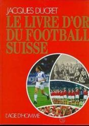Livre D'Or Du Football Suisse - Couverture - Format classique