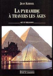 LA PYRAMIDE A TRAVERS LES AGES. Art et religions. - Couverture - Format classique
