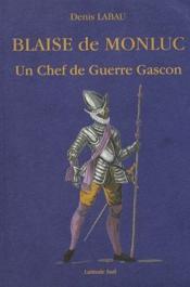 Blaise de Monluc ; un chef de guerre gascon - Couverture - Format classique
