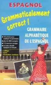 Grammaticalement Correct Grammaire Alphaetique De L'Espagnol College Lycee Formation Continue - Couverture - Format classique