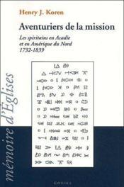Aventuriers de la mission ; les spiritains en Acadie et en Amérique du Nord 1732-1839 - Couverture - Format classique