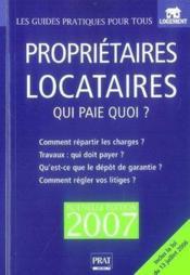 Propriétaires locataires ; qui paie quoi ? (édition 2007) - Couverture - Format classique