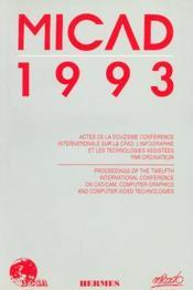 Micad 1993 ; actes de la 12e conférence internationale sur la CFAO, l'infographie et les technologies assistées par ordinateur - Couverture - Format classique