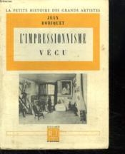 L Impressionnisme Vecu. La Petite Histoire Des Grands Artistes. - Couverture - Format classique