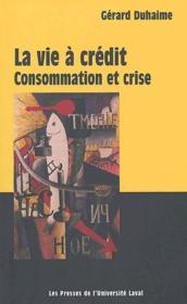 La vie à crédit ; consommation et crise - Couverture - Format classique