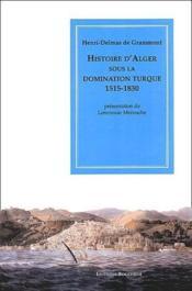 Histoire d'Alger sous la domination turque ; 1515-1830 - Couverture - Format classique