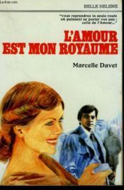 L'Amour Est Mon Royaume. Collection : A La Belle Helene. - Couverture - Format classique