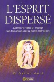 L'esprit dispersé ; comprendre et traiter les troubles de la concentration - Intérieur - Format classique