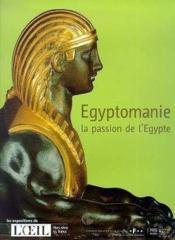 Egyptomanie, la passion de l'Egypte - Couverture - Format classique