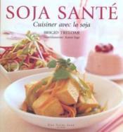 Soja santé ; cuisiner avec le soja - Couverture - Format classique