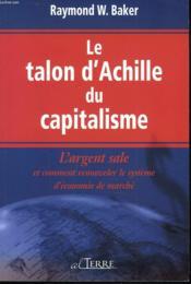 Le talon d'Achille du capitalisme ; l'argent sale et comment renouveler le système d'économie de marché - Couverture - Format classique