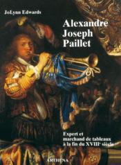 Alexandre-Joseph Paillet ; expert et marchand de tableaux - Couverture - Format classique