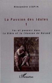 Passion Des Idoles (1) (La)Foi Et Pouvoir Dans La Bibl - Couverture - Format classique