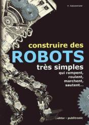 Construire des robots très simples ; qui rampent, roulent, marchent, sautent... - Couverture - Format classique