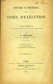 Theorie Et Pratique Des Voies D'Execution, Traite Elementaire A L'Usage Des Etudiants De Licence Et Des Clercs D'Avoues - Couverture - Format classique