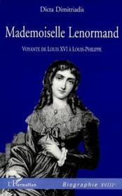 Mademoiselle Lenormand ; voyante de louis XVI à Louis-Philippe - Couverture - Format classique